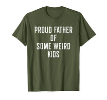 Ladda upp bild till gallerivisning, Proud Father Of Some Weird Kids - Funny Quote Dad Shirt