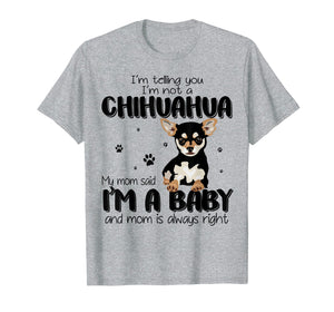 Telling You I'm Not A Chihuahua My Mom Said I'm A Baby Shirt