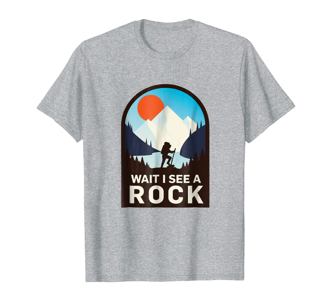 Wait I See A Rock - Geology Geologist T-Shirt