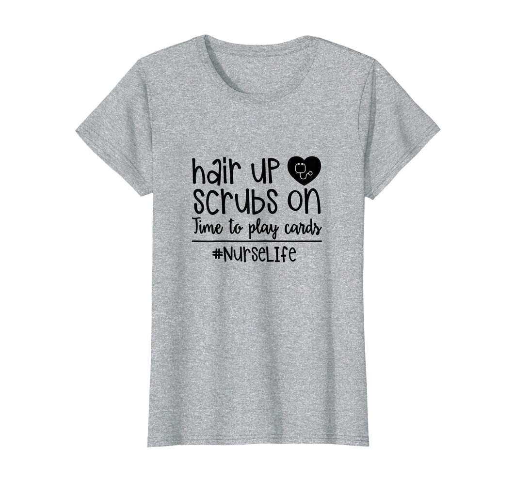 Funny shirts V-neck Tank top Hoodie sweatshirt usa uk au ca gifts for Hair Up Scrubs On Time To Play Cards Nurse Life Rn T-Shirt 1216497