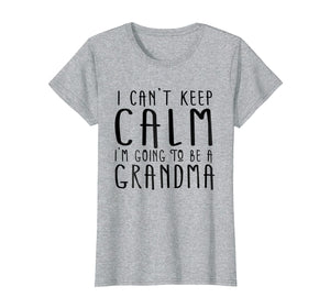 Womens I Can't Keep Calm I'm Going To Be A Grandma T-Shirt