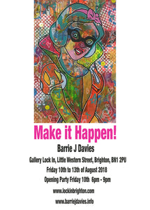 Make it Happen! solo exhibition by Barrie J Davies   Gallery Lockin 11 Little Western St, Hove, Brighton BN1 2PU