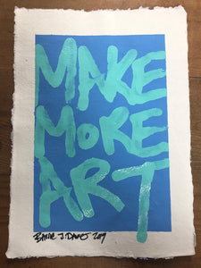 Make More Art by Barrie J Davies 2019, paint on A4 Khadi White Cotton Paper unframed, with deckled raw edges. Barrie J Davies is an Artist - Pop Art and Street art inspired Artist based in Brighton England UK - Pop Art Paintings, Street Art Prints & Editions available.