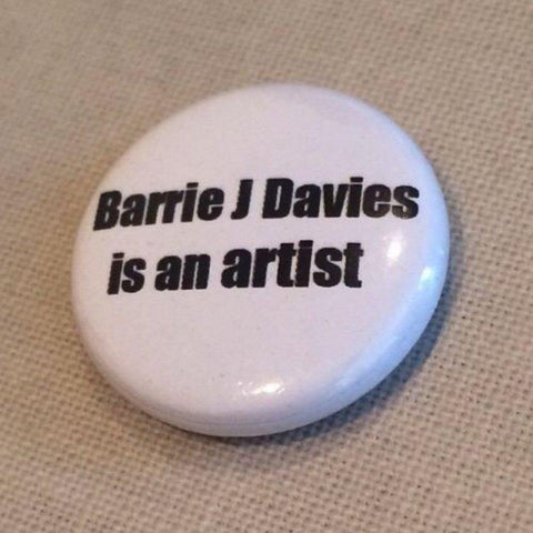 Barrie J Davies is an Artist Small pin badge. Barrie J Davies is an Artist - Pop Art and Street art inspired Artist based in Brighton England UK - Pop Art Paintings, Street Art Prints & Editions available