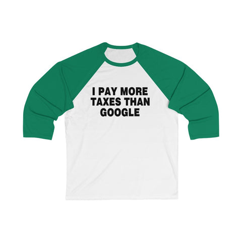 I Pay More Taxes Than Google 3/4 Sleeve Baseball Tee - PoliticHell