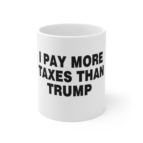 I Pay More Taxes Than Trump Mug 11 oz - PoliticHell