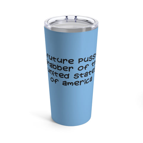 Future Pussy Grabber Of The United States Of America Tumbler 20 oz - PoliticHell