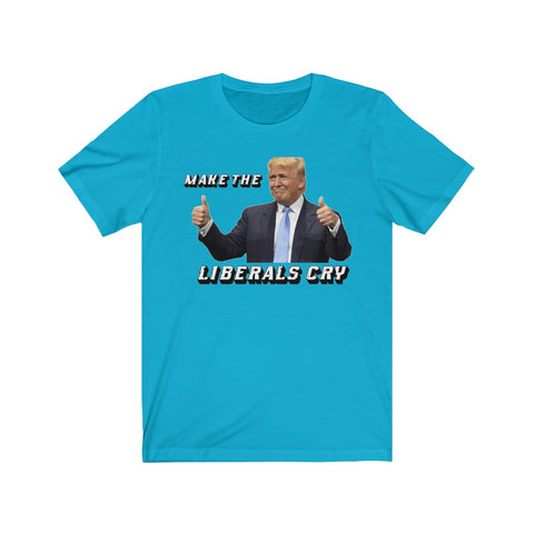 Make The Liberals Cry Short Sleeve Shirt - PoliticHell