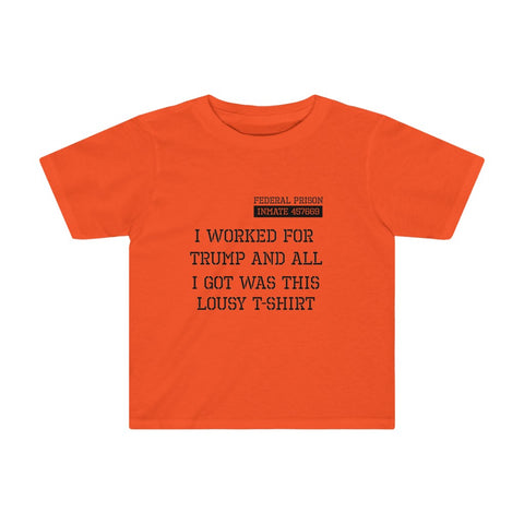 I Worked For Trump And All I Got Was This Lousy T-Shirt Kids Tee - PoliticHell