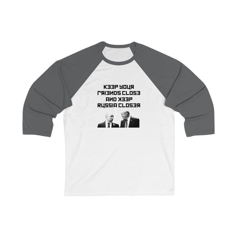 Keep Your Friends Close And Keep Russia Closer 3/4 Sleeve Baseball Tee - PoliticHell