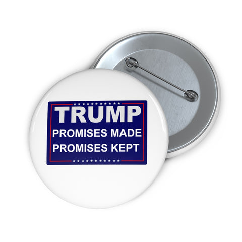 Trump Promises Made Promises Kept Pin Button - PoliticHell