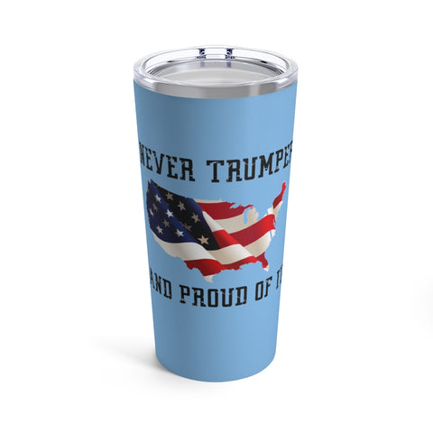 Never Trumper And Proud Of It Tumbler 20 oz - PoliticHell