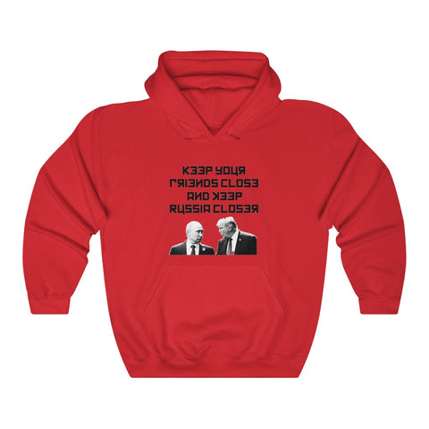 Keep Your Friends Close and Keep Russia Closer Hoodie - PoliticHell