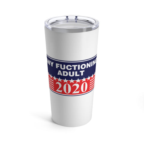 Any Functioning Adult Tumbler 20 oz - PoliticHell