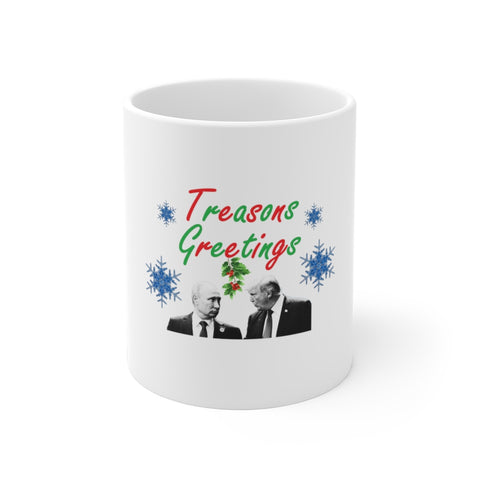 Treasons Greetings Mug 11 oz - PoliticHell