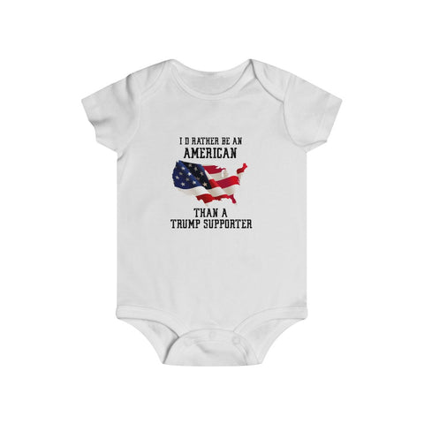 I'd Rather Be An American Than A Trump Supporter Bottom Snap Onesie - PoliticHell