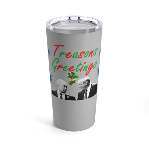 Treasons Greetings Tumbler 20 oz - PoliticHell