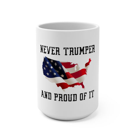 Never Trumper And Proud Of It Mug 15 oz - PoliticHell