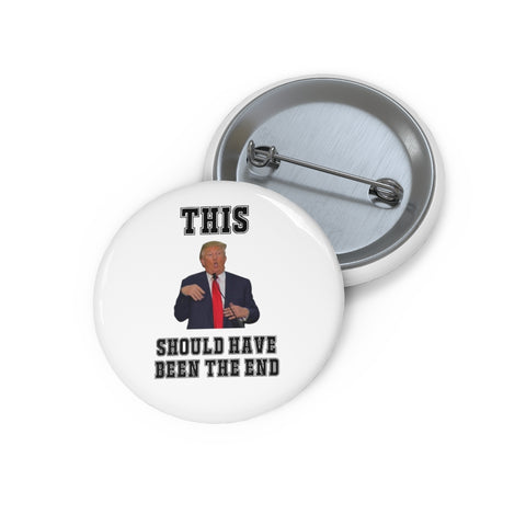 This Should Have Been The End Pin Button - PoliticHell