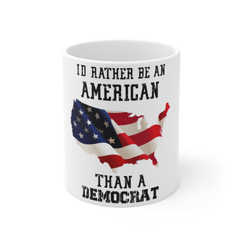 I'd Rather Be An American Than A Democrat Mug 11 oz - PoliticHell
