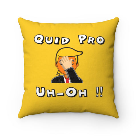 Quid Pro Uh-Oh Pillow - PoliticHell