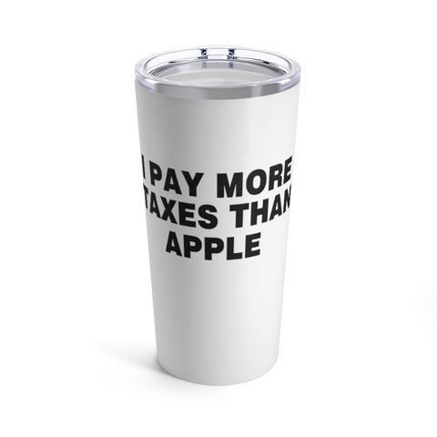 I Pay More Taxes Than Apple Tumbler 20 oz - PoliticHell