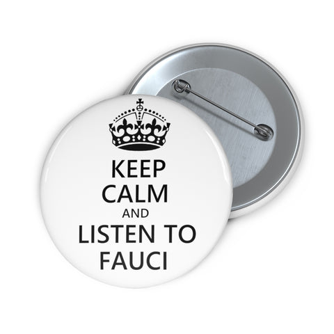 Keep Calm And Listen To Fauci Pin Button - PoliticHell