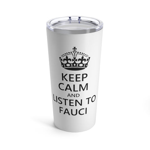 Keep Calm And Listen To Fauci Tumbler 20 oz - PoliticHell