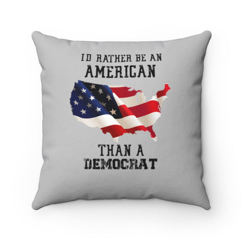 I'd Rather Be An American Than A Democrat Pillow - PoliticHell