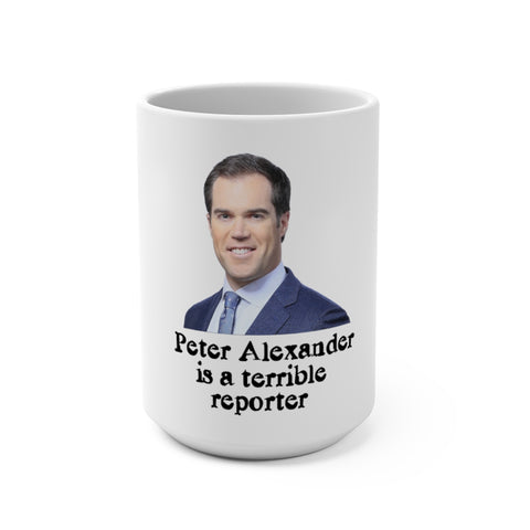 Peter Alexander Is A Terrible Reporter Mug 15 oz - PoliticHell