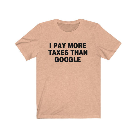 I Pay More Taxes Than Google Short Sleeve Shirt - PoliticHell