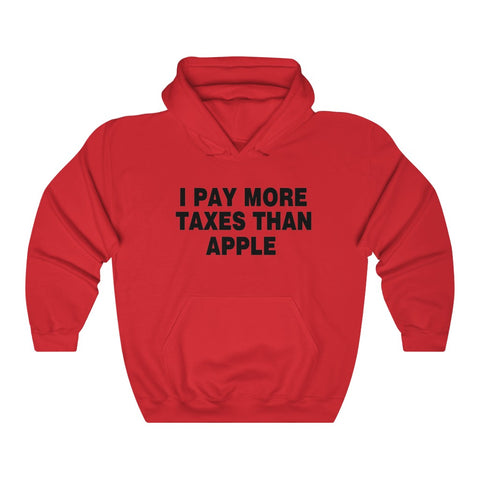 I Pay More Taxes Than Apple Hoodie - PoliticHell