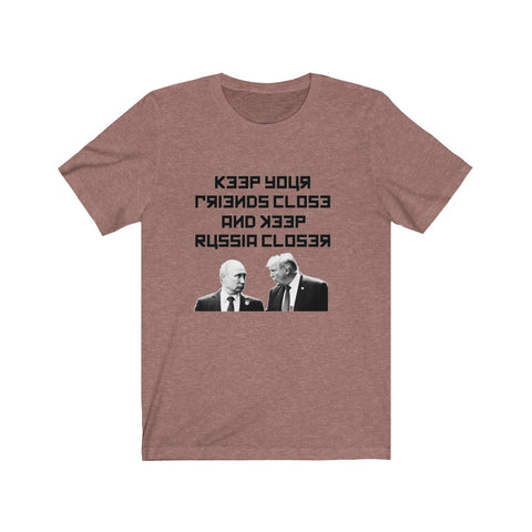 Keep Your Friends Close and Keep Russia Closer Short Sleeve Shirt - PoliticHell