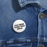 I Pay More Taxes Than Apple Pin Button - PoliticHell