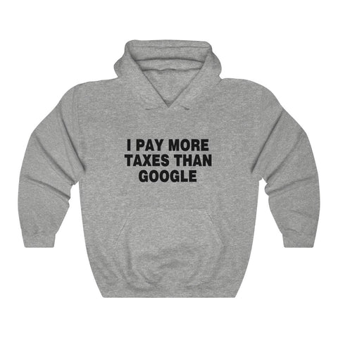 I Pay More Taxes Than Google Hoodie - PoliticHell
