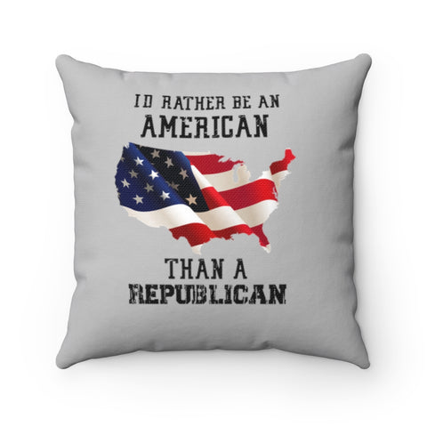 I'd Rather Be An American Than A Republican Pillow - PoliticHell