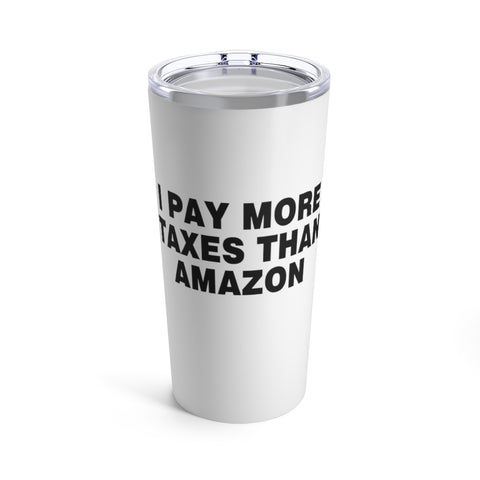 I Pay More Taxes Than Amazon Tumbler 20 oz - PoliticHell