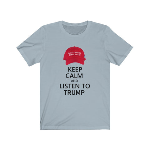 Keep Calm And Listen To Trump Short Sleeve Shirt - PoliticHell