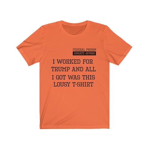 I Worked For Trump And All I Got Was This Lousy T-Shirt Short Sleeve Shirt - PoliticHell