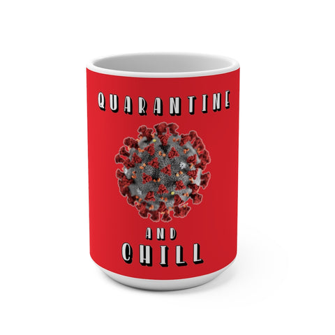Quarantine And Chill Mug 15 oz - PoliticHell