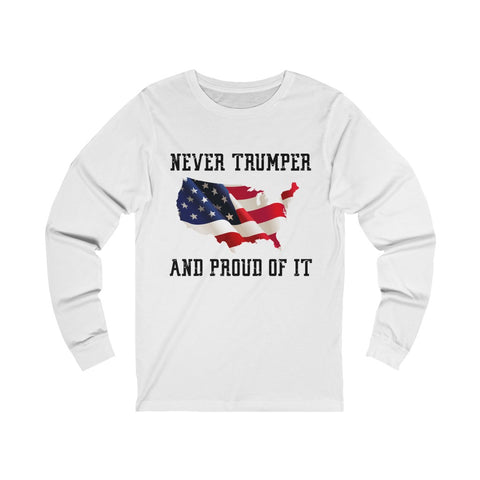 Never Trumper And Proud Of It Unisex Jersey Long Sleeve Tee - PoliticHell