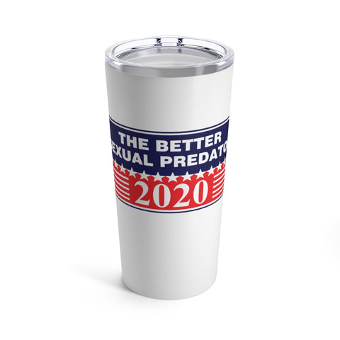 The Better Sexual Predator Tumbler 20 oz - PoliticHell