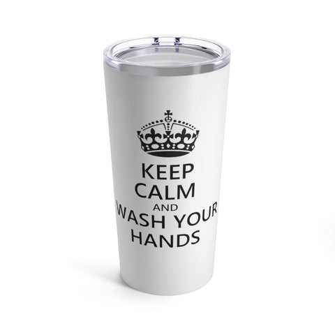 Keep Calm And Wash Your Hands Tumbler 20 oz - PoliticHell