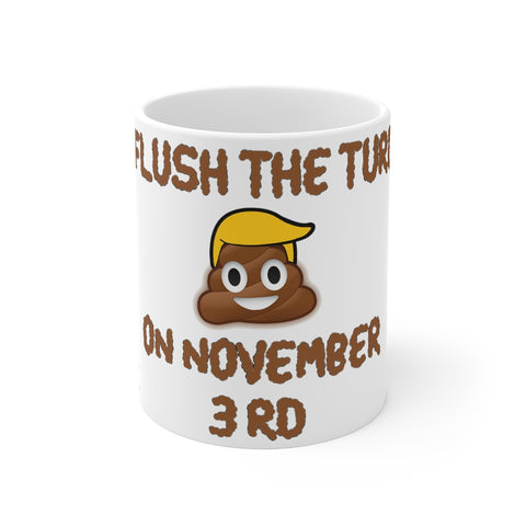 Flush The Turd On November 3rd Mug 11 oz - PoliticHell