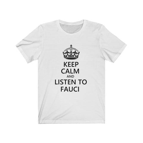 Keep Calm And Listen To Fauci Short Sleeve Shirt - PoliticHell