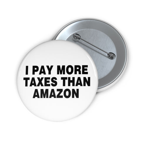 I Pay More Taxes Than Amazon Pin Button - PoliticHell