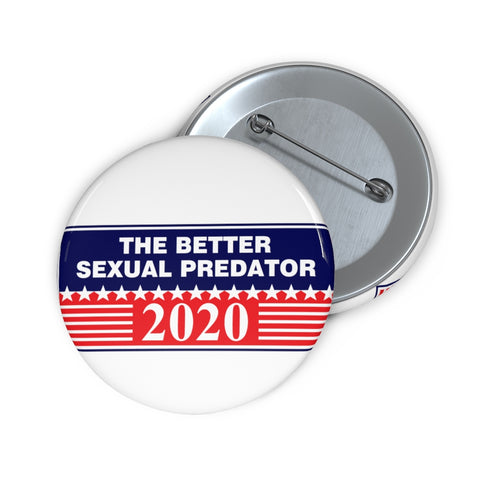 The Better Sexual Predator Pin Button - PoliticHell