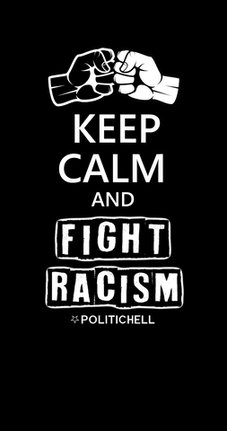PoliticHell Keep Calm And Fight Racism Phone Wallpaper - PoliticHell