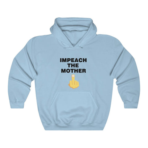 Impeach The Mother Hoodie - PoliticHell