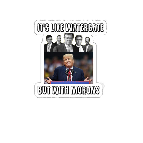 It's Like Watergate But With Morons Sticker - PoliticHell